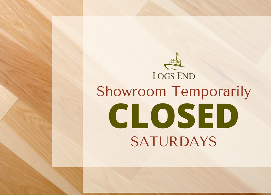 Logs End Showroom Temporarily Closed Saturdays